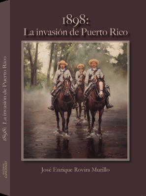 JOSÉ ENRIQUE ROVIRA MURILLO 1898: LA INVASIÓN DE PUERTO RICO