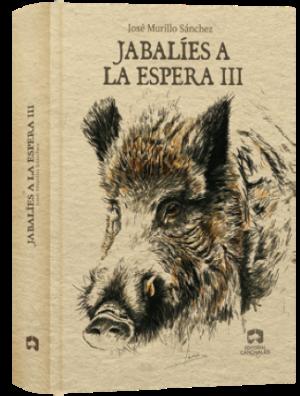 JOSÉ MURILLO SÁNCHEZ JABALÍES A LA ESPERA III La tercera parte