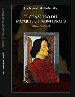 JOSÉ FERNANDO MURILLO BERNÁLDEZ. EL CONSEJERO DEL MARQUÉS DE MONFERATO Ricordanze
